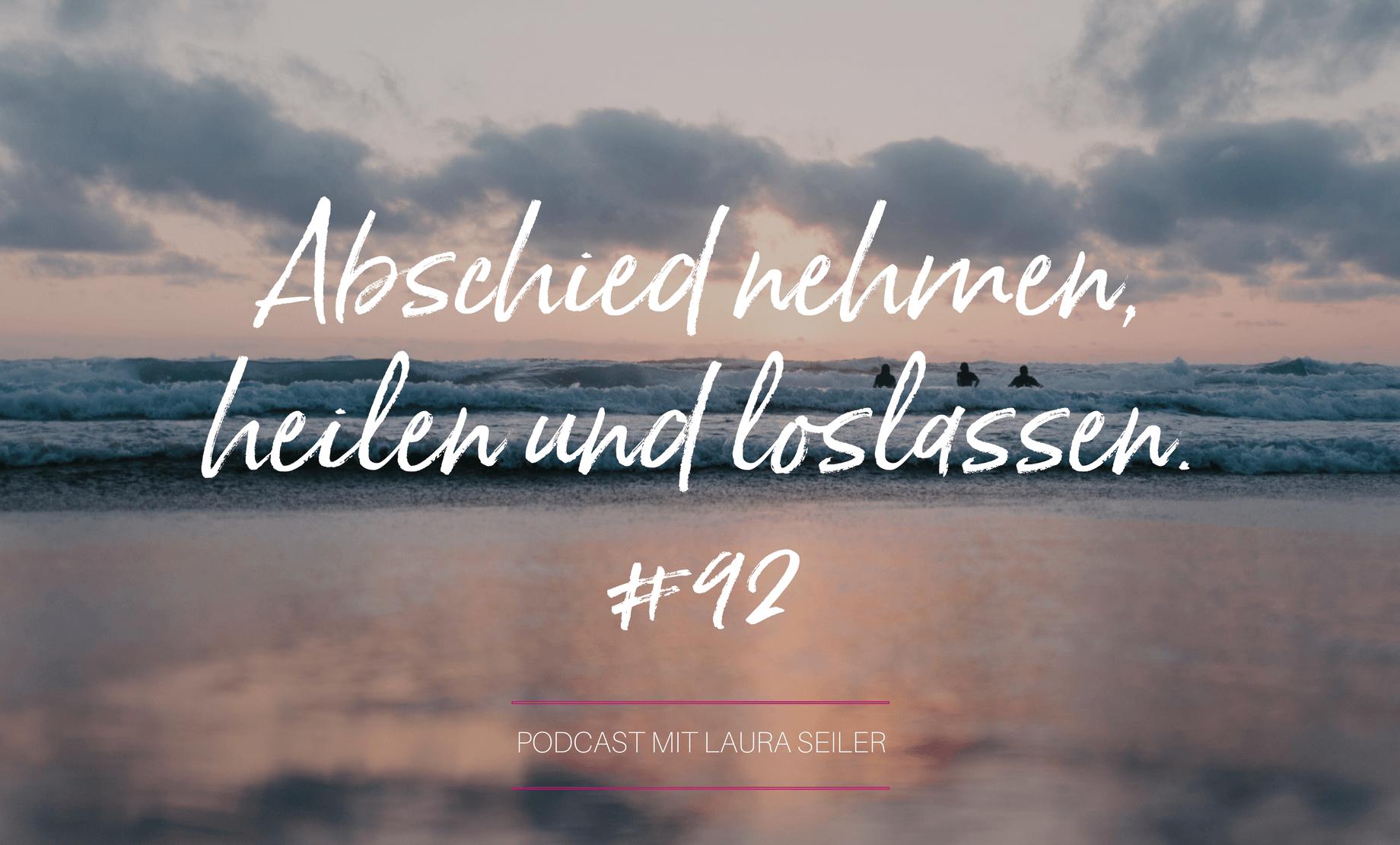 092 Podcast Abschied Nehmen Heilen Und Loslassen Wieso