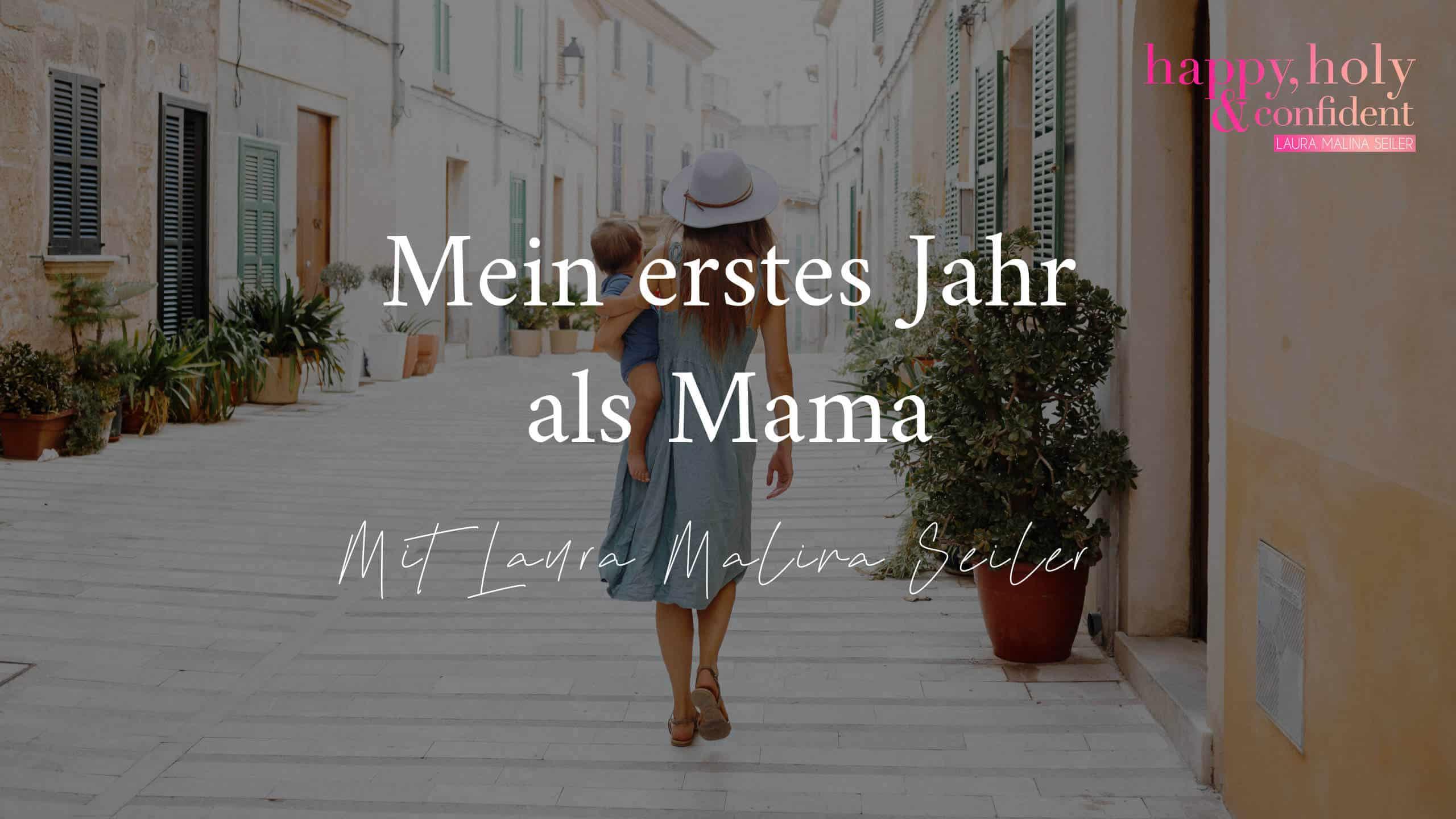 221 Podcast Mein Erstes Jahr Als Mama Laura Seiler Life